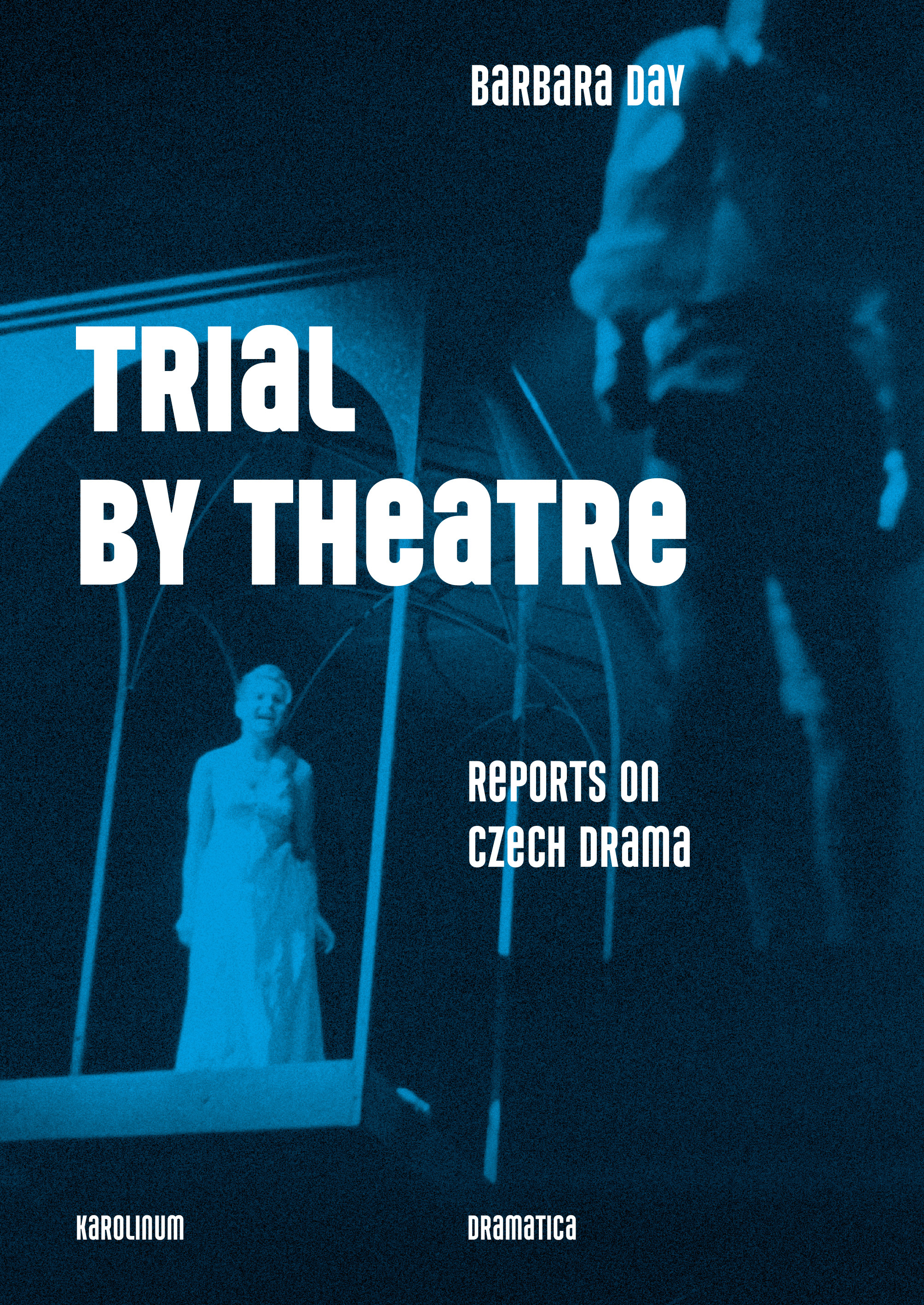 Dr. Barbara Day – Trial by Theatre, Published by Karolinum Press, Charles University